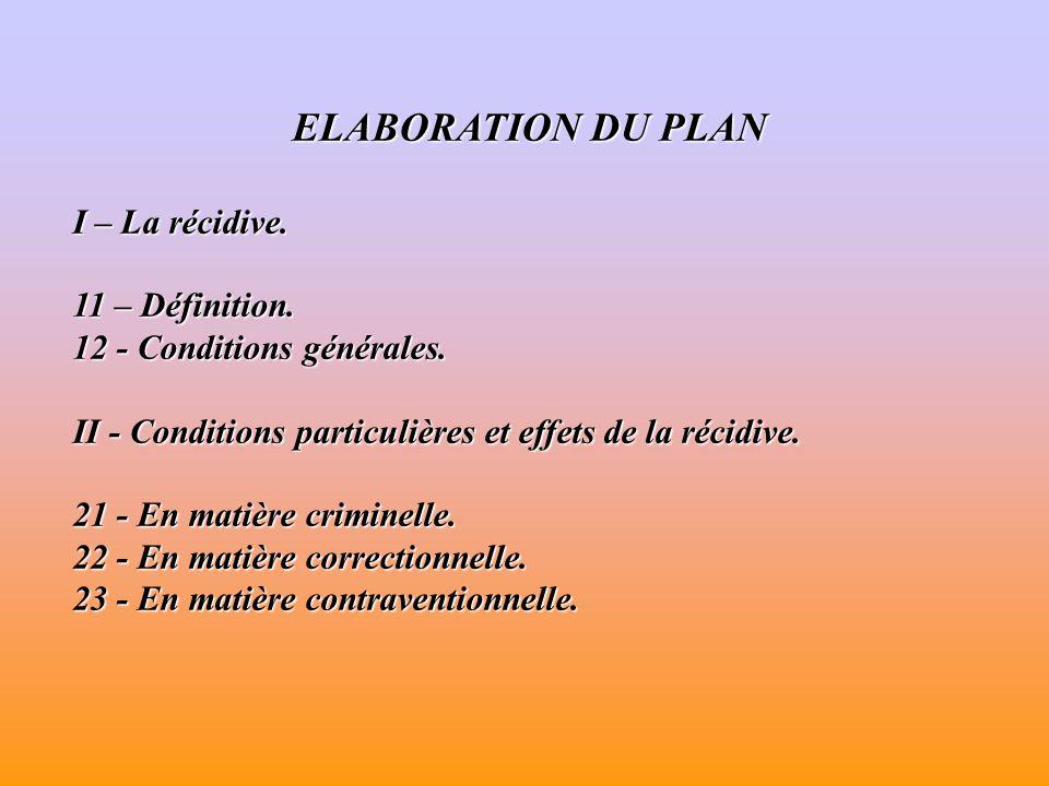 ELABORATION DU PLAN I – La récidive. 11 – Définition.
