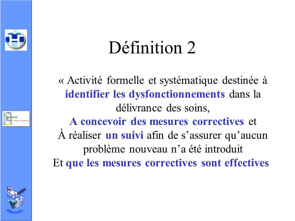 Définition 2 « Activité formelle et systématique destinée à identifier les dysfonctionnements dans la délivrance des soins,