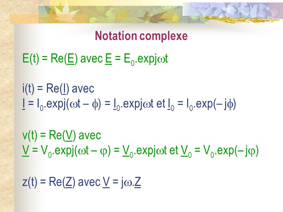 Notation complexeE(t) = Re(E) avec E = E0.expjt. i(t) = Re(I) avec I = I0.expj(t – ) = I0.expjt et I0 = I0.exp(– j)