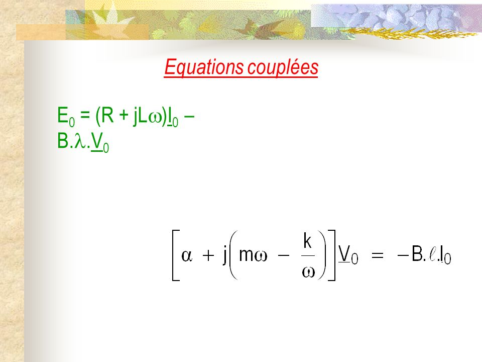 Equations couplées E0 = (R + jL)I0 – B..V0