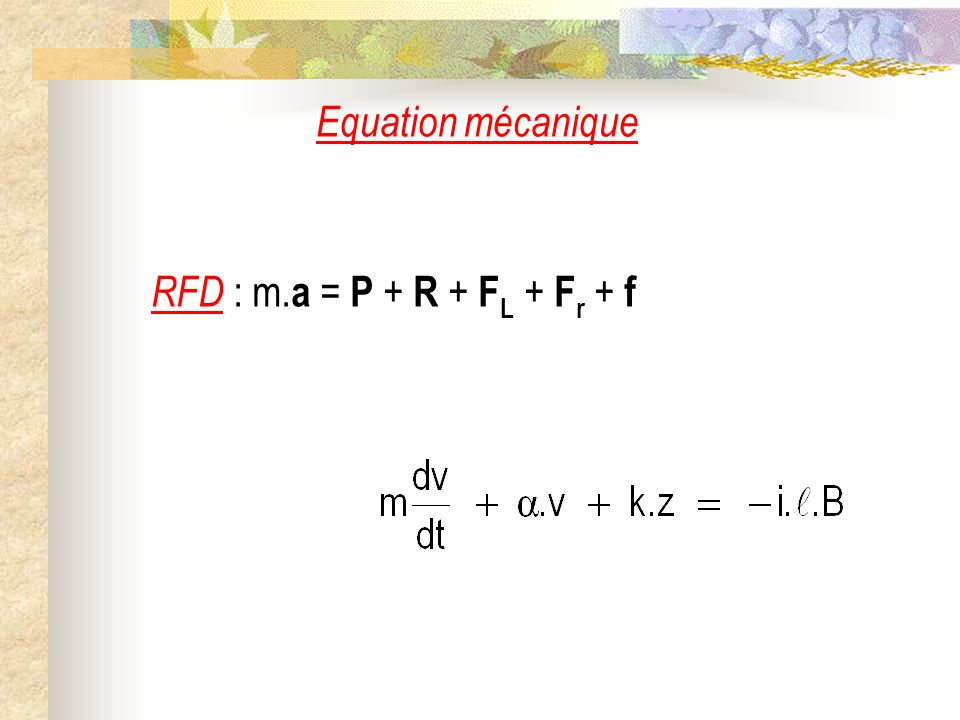 Equation mécanique RFD : m.a = P + R + FL + Fr + f