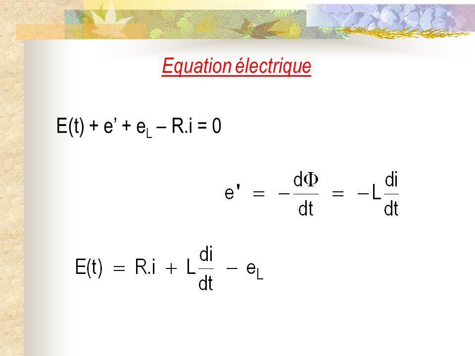 Equation électrique E(t) + e' + eL – R.i = 0