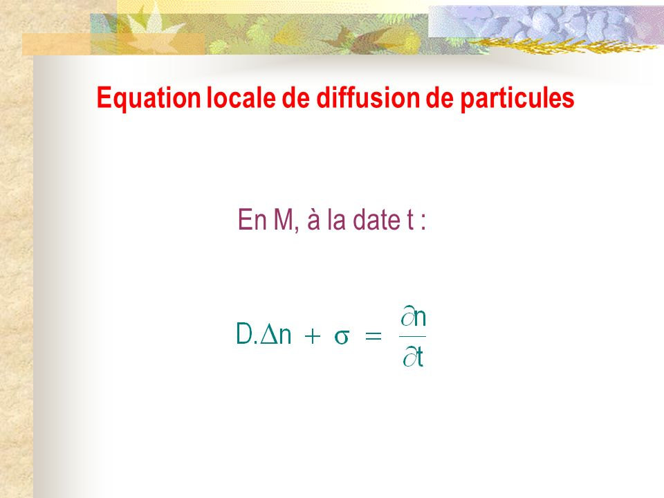 Equation locale de diffusion de particules