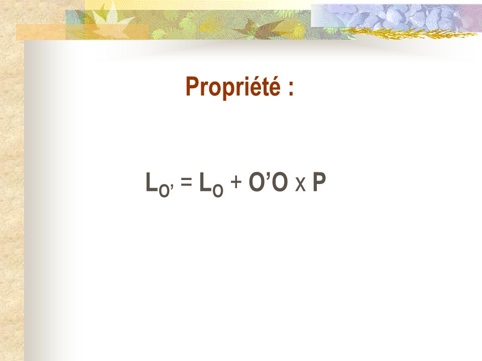 Propriété : LO' = LO + O'O x P