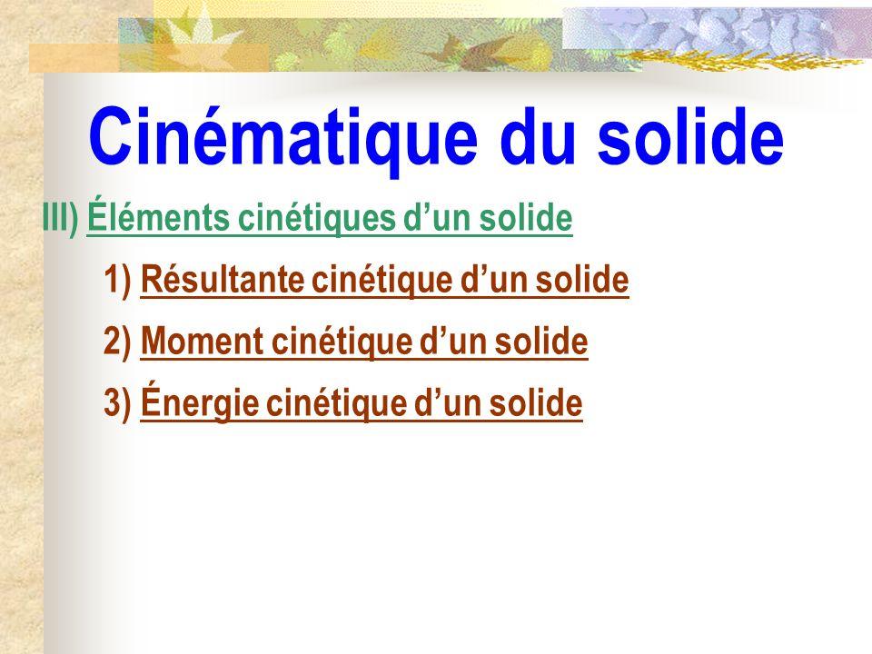 Cinématique du solide III) Éléments cinétiques d'un solide