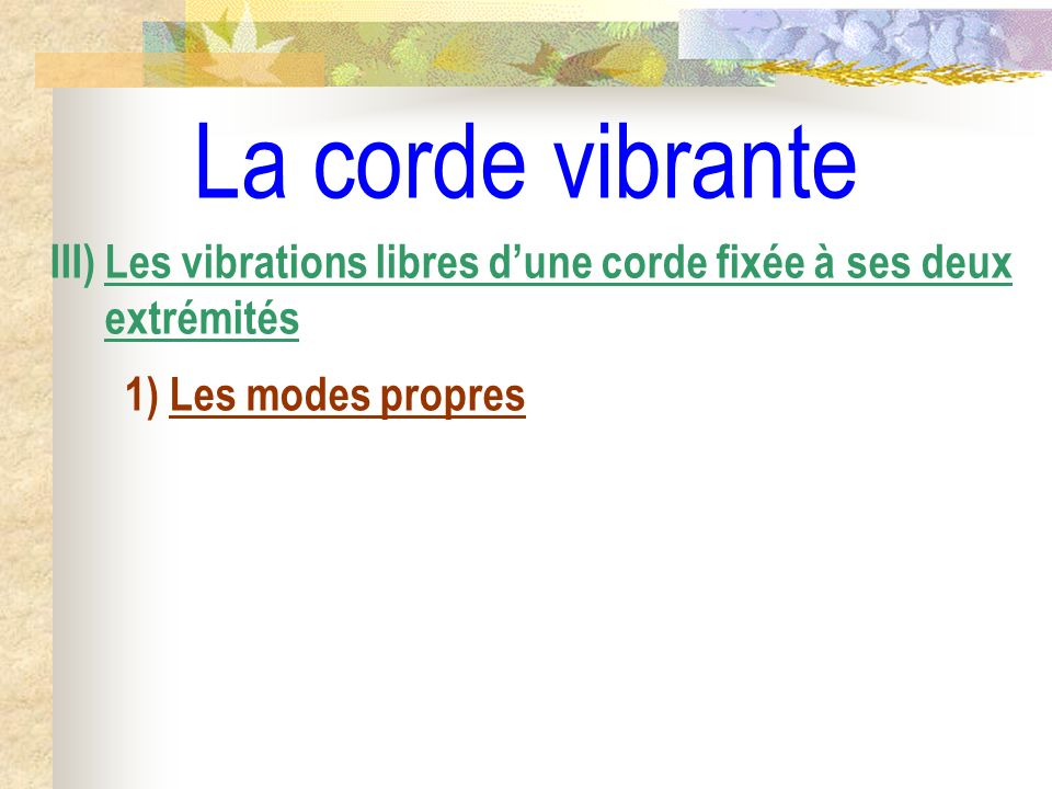 La corde vibrante III) Les vibrations libres d'une corde fixée à ses deux extrémités.