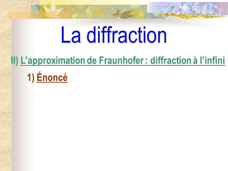 La diffraction II) L'approximation de Fraunhofer : diffraction à l'infini 1) Énoncé