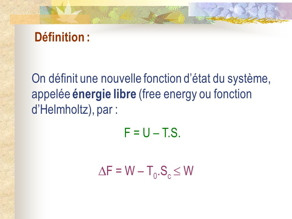 Définition : On définit une nouvelle fonction d'état du système, appelée énergie libre (free energy ou fonction d'Helmholtz), par :