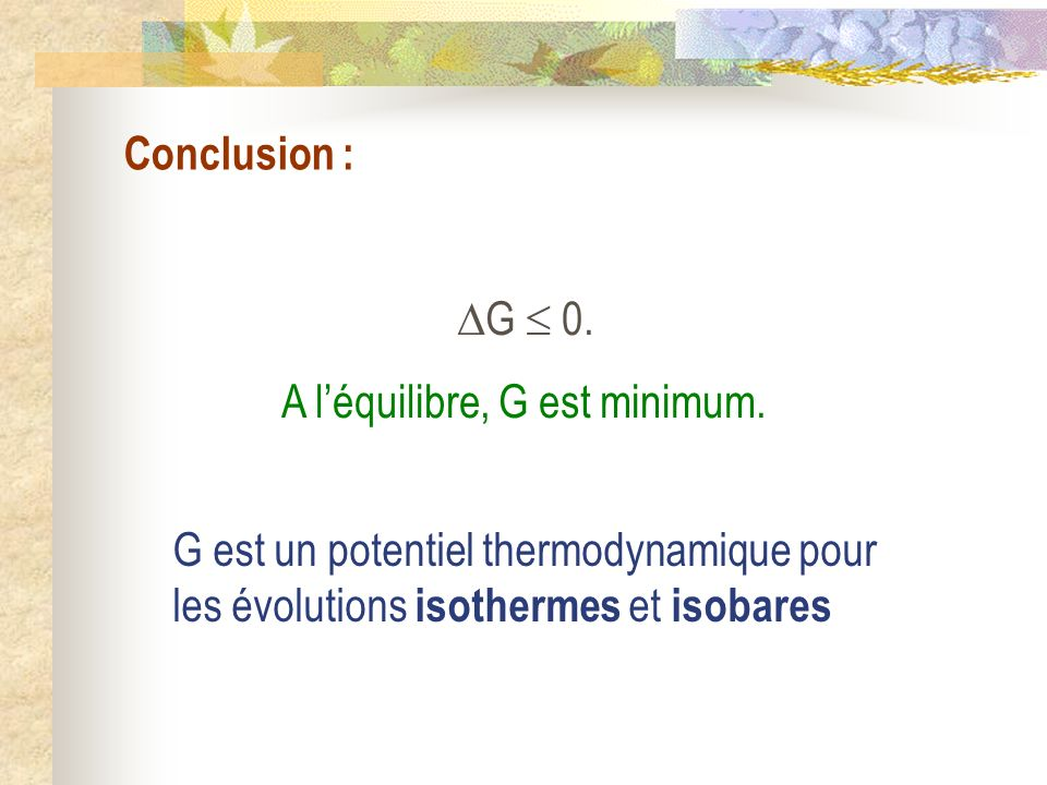 Conclusion : G  0. A l'équilibre, G est minimum.