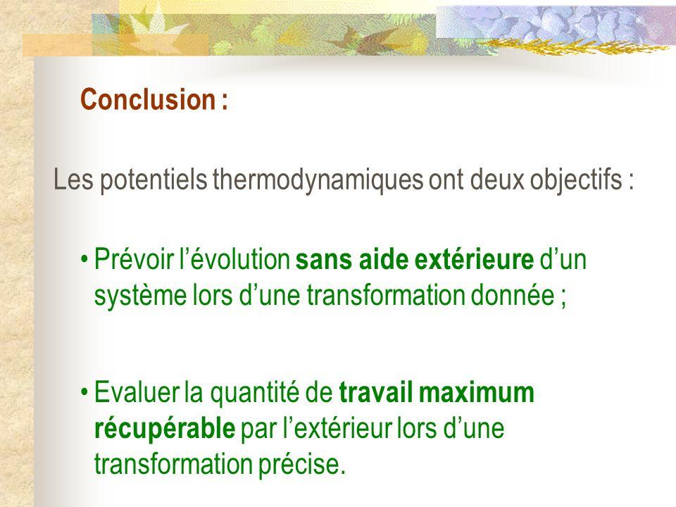 Conclusion : Les potentiels thermodynamiques ont deux objectifs :
