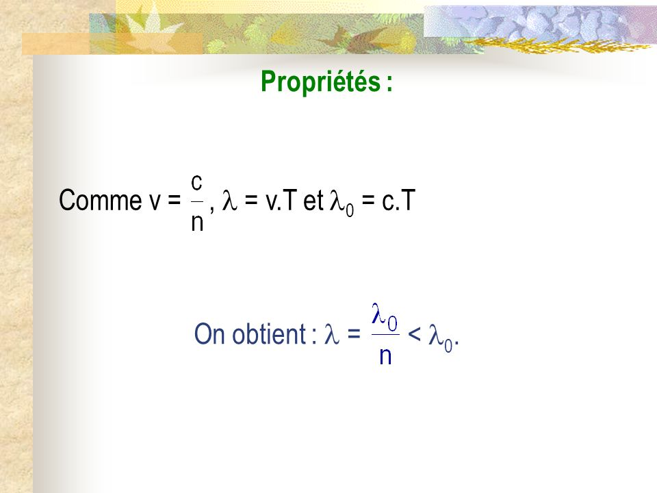 Propriétés : Comme v = ,  = v.T et 0 = c.T On obtient :  = < 0.