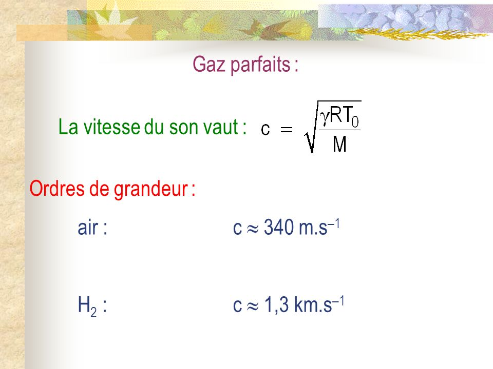 Gaz parfaits : La vitesse du son vaut : Ordres de grandeur : air : c  340 m.s–1.