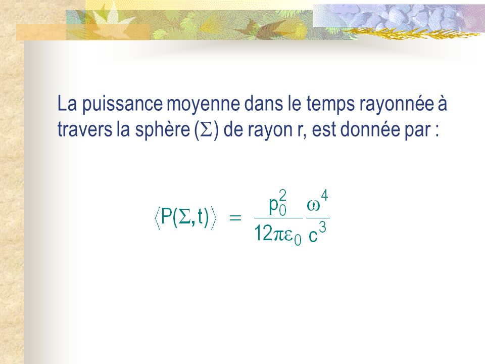 La puissance moyenne dans le temps rayonnée à travers la sphère () de rayon r, est donnée par :