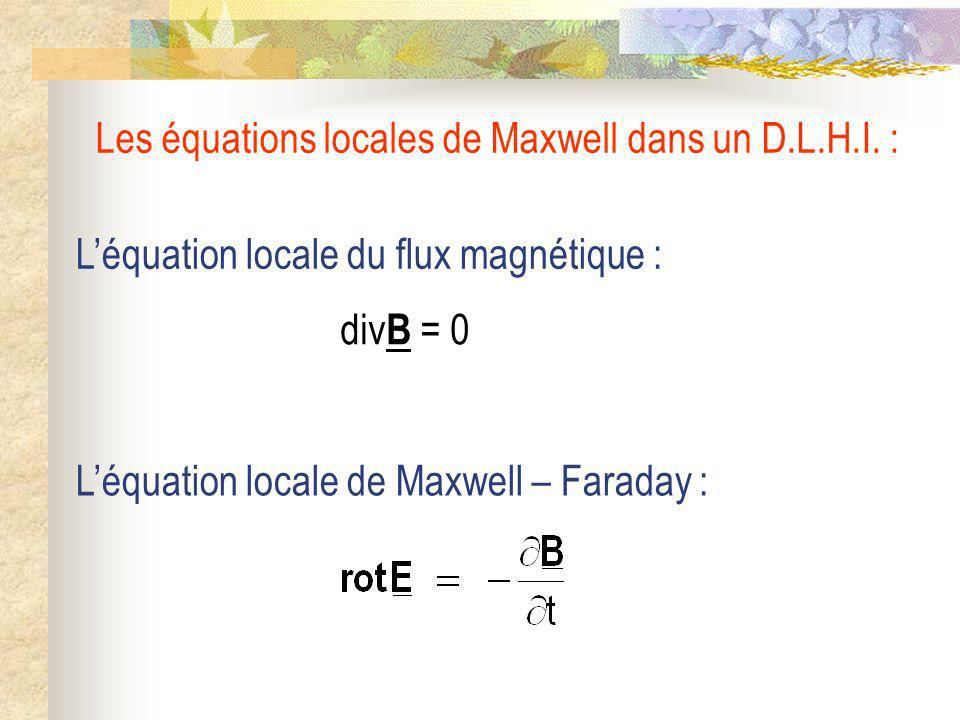 Les équations locales de Maxwell dans un D.L.H.I. :