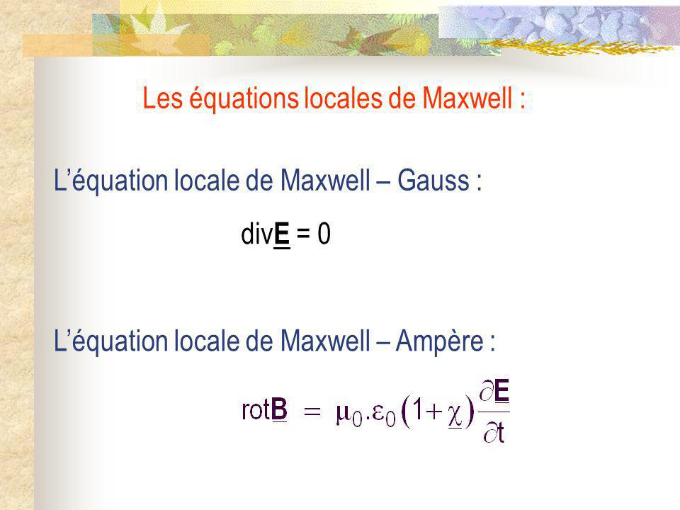 Les équations locales de Maxwell :