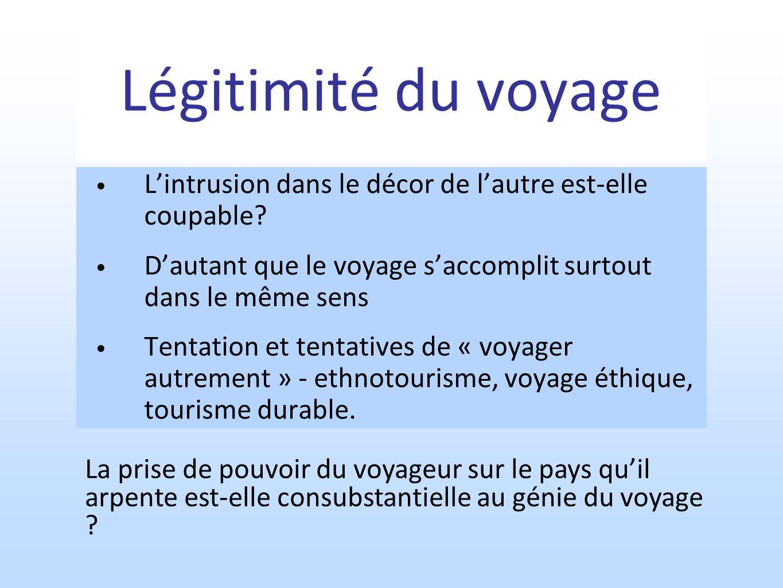 Légitimité du voyage L'intrusion dans le décor de l'autre est-elle coupable D'autant que le voyage s'accomplit surtout dans le même sens.