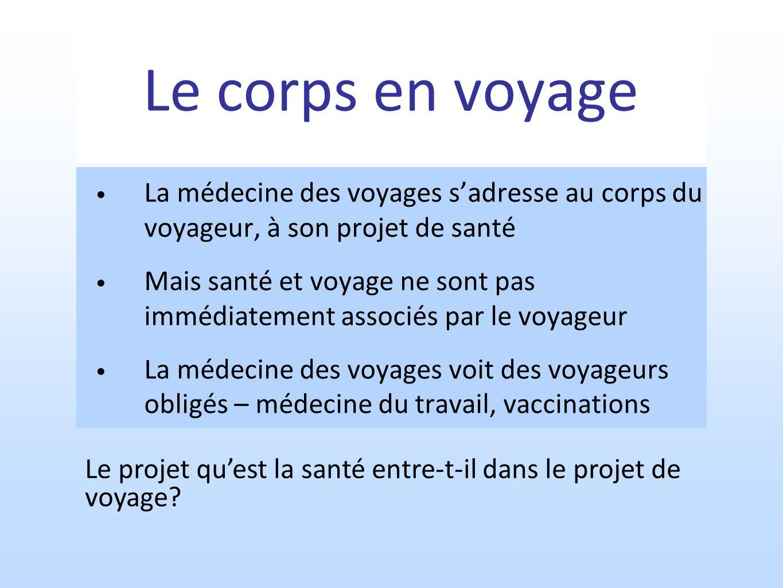 Le corps en voyage La médecine des voyages s'adresse au corps du voyageur, à son projet de santé.