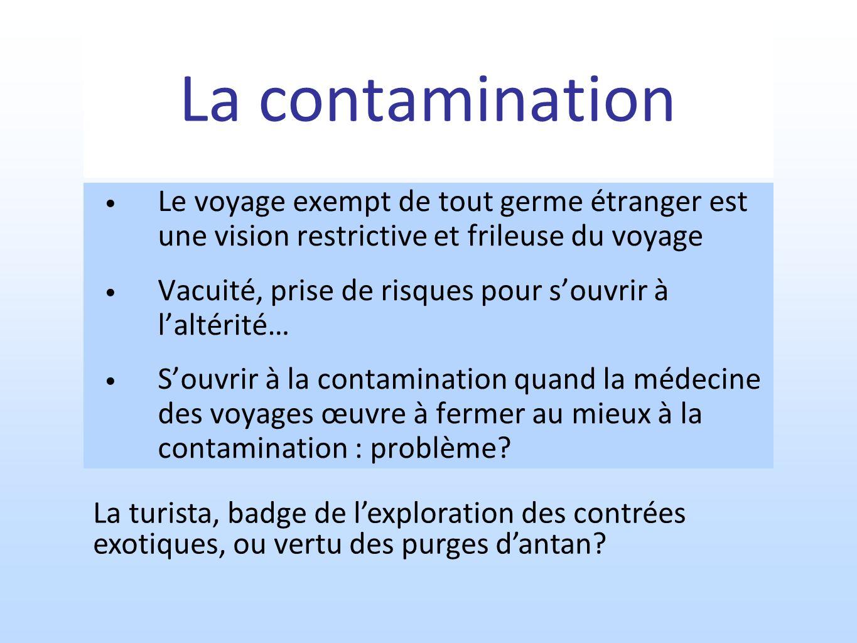 La contamination Le voyage exempt de tout germe étranger est une vision restrictive et frileuse du voyage.