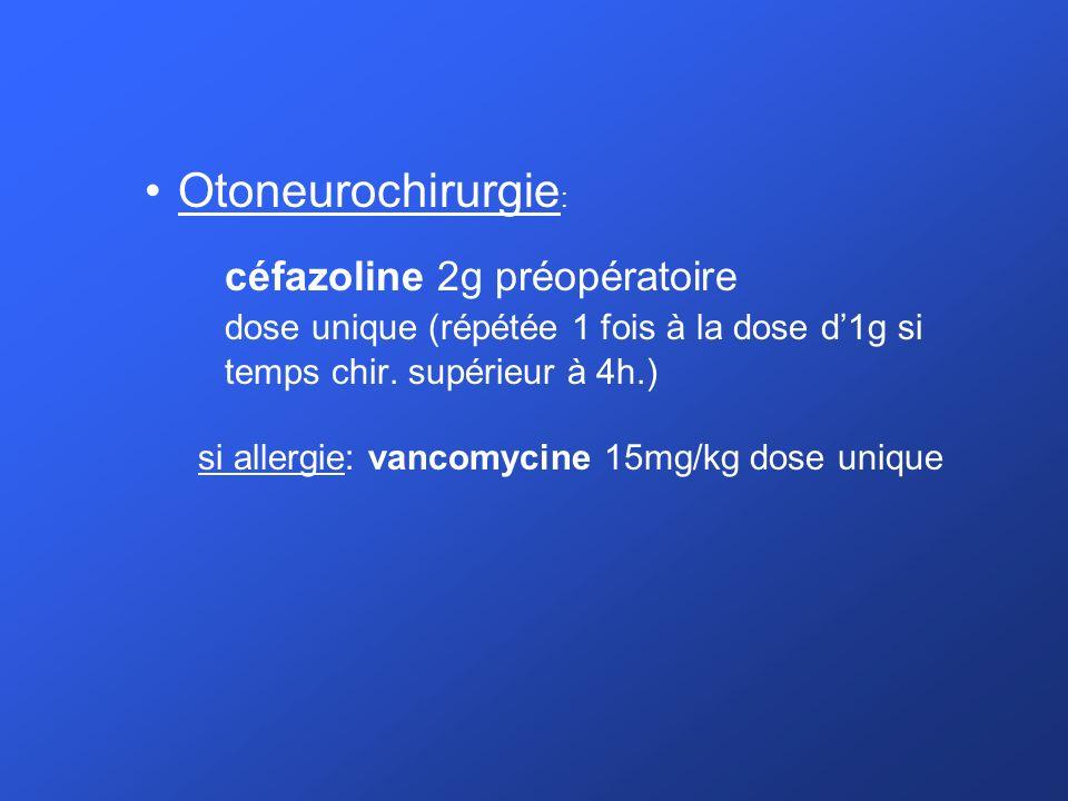 Otoneurochirurgie: céfazoline 2g préopératoire