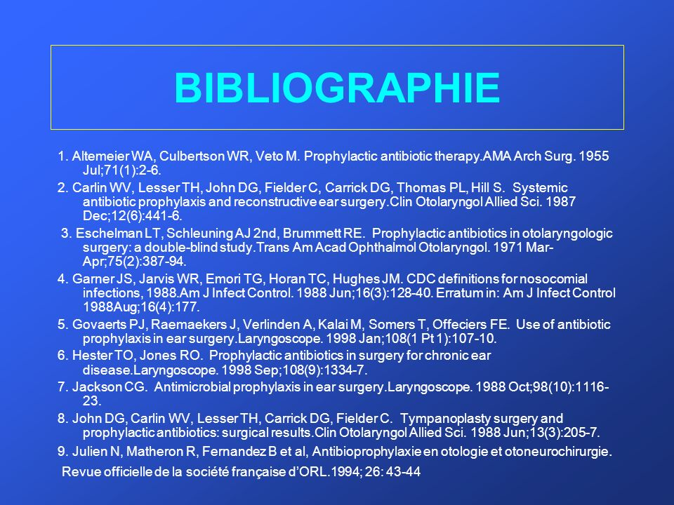 BIBLIOGRAPHIE 1. Altemeier WA, Culbertson WR, Veto M. Prophylactic antibiotic therapy.AMA Arch Surg. 1955 Jul;71(1):2-6.
