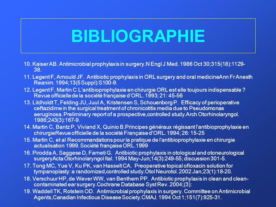 BIBLIOGRAPHIE 10. Kaiser AB. Antimicrobial prophylaxis in surgery.N Engl J Med. 1986 Oct 30;315(18):1129-38.