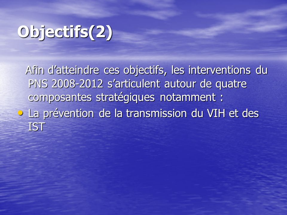 Objectifs(2)Afin d'atteindre ces objectifs, les interventions du PNS 2008-2012 s'articulent autour de quatre composantes stratégiques notamment :