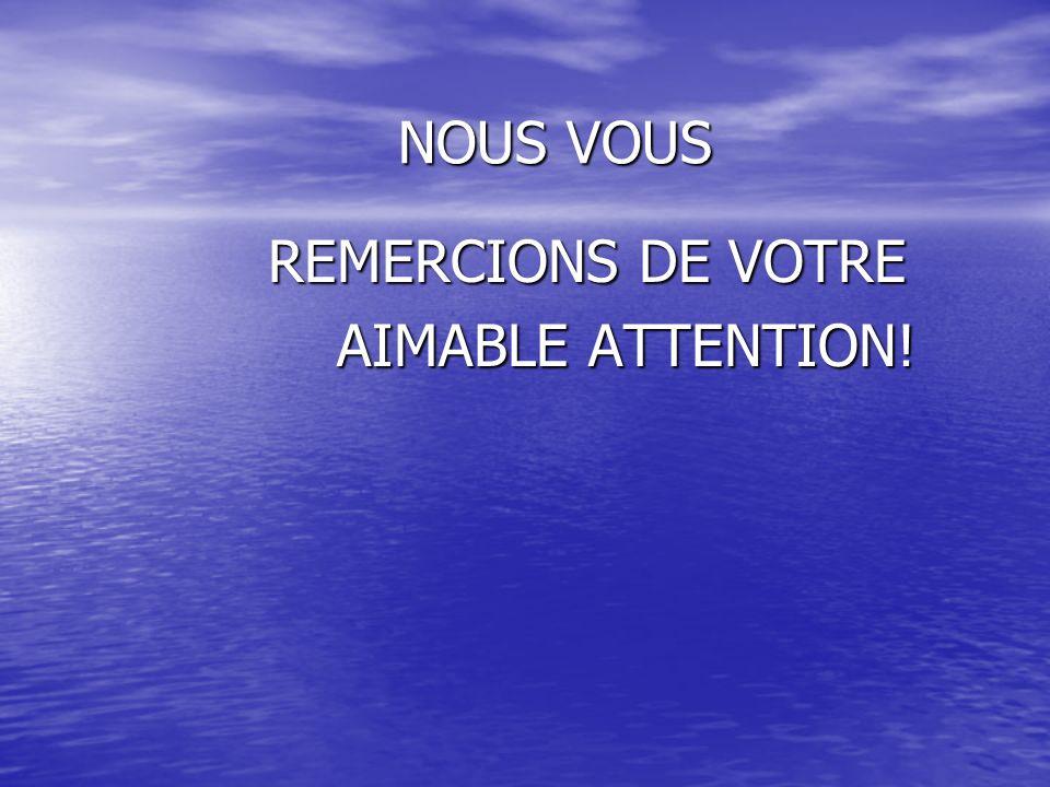 NOUS VOUS REMERCIONS DE VOTRE AIMABLE ATTENTION!