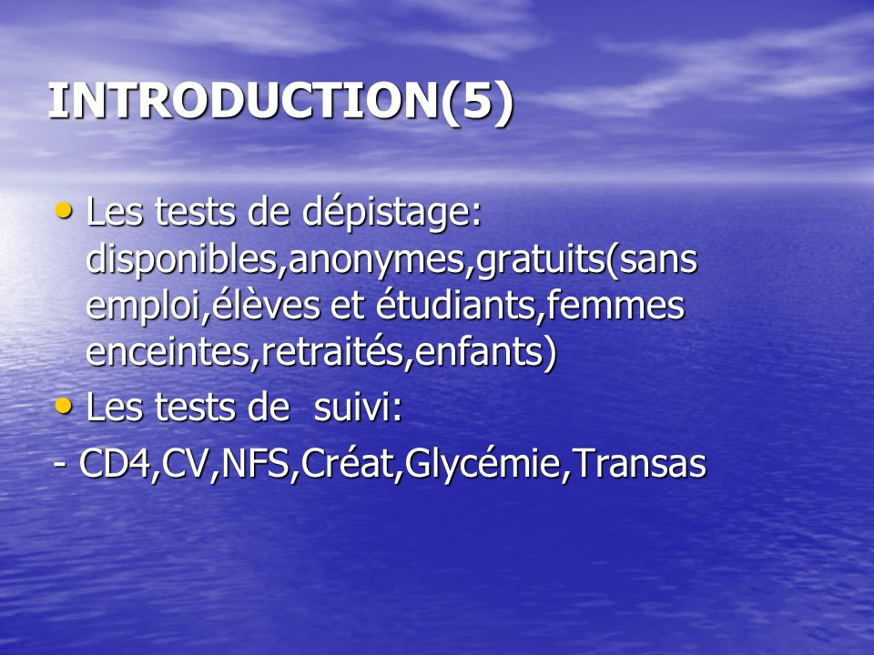 INTRODUCTION(5)Les tests de dépistage: disponibles,anonymes,gratuits(sans emploi,élèves et étudiants,femmes enceintes,retraités,enfants)