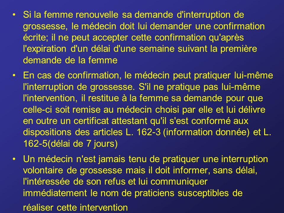 Si la femme renouvelle sa demande d interruption de grossesse, le médecin doit lui demander une confirmation écrite; il ne peut accepter cette confirmation qu après l expiration d un délai d une semaine suivant la première demande de la femme