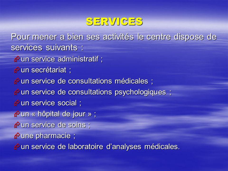 SERVICES Pour mener a bien ses activités le centre dispose de services suivants : un service administratif ;