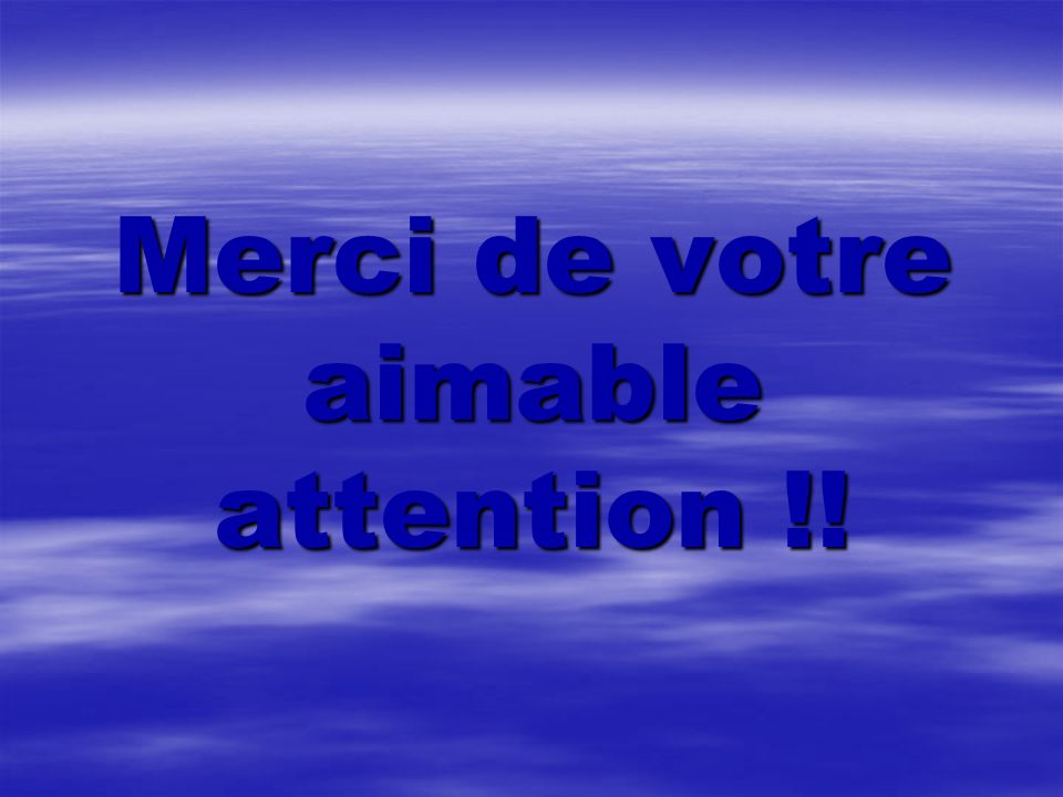 Merci de votre aimable attention !!