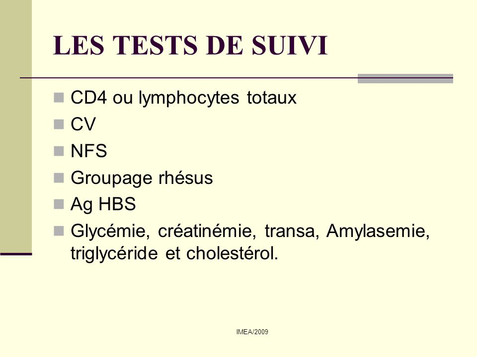LES TESTS DE SUIVI CD4 ou lymphocytes totaux CV NFS Groupage rhésus