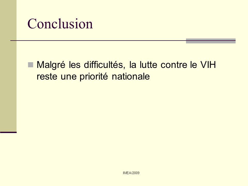 Conclusion Malgré les difficultés, la lutte contre le VIH reste une priorité nationale IMEA/2009