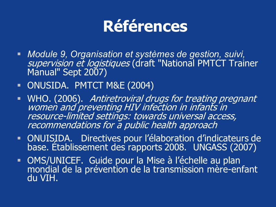 Références Module 9, Organisation et systèmes de gestion, suivi, supervision et logistiques (draft National PMTCT Trainer Manual Sept 2007)