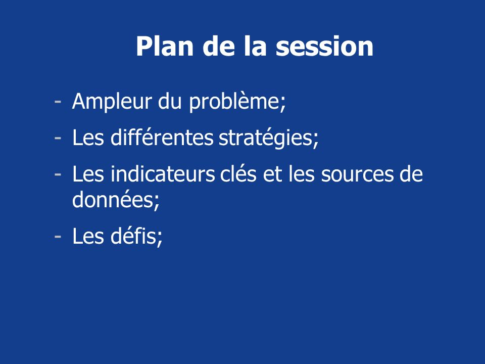 Plan de la session Ampleur du problème; Les différentes stratégies;
