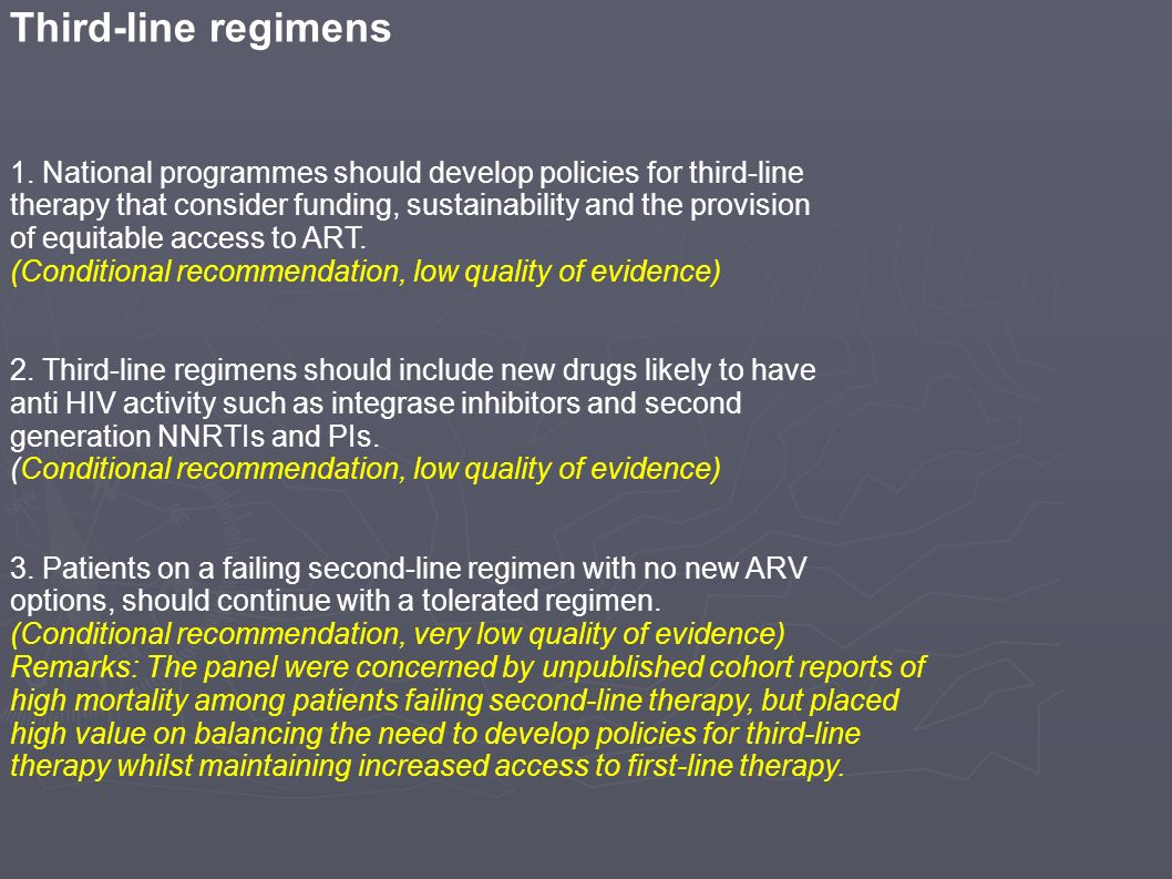 Third-line regimens 1. National programmes should develop policies for third-line. therapy that consider funding, sustainability and the provision.