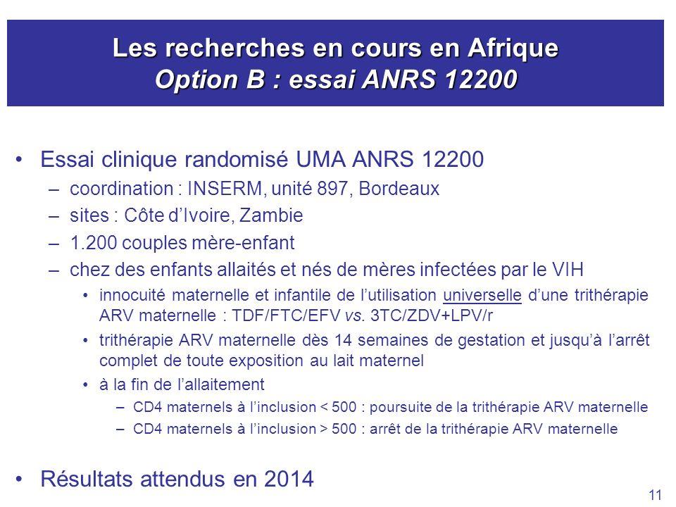 Les recherches en cours en Afrique Option B : essai ANRS 12200