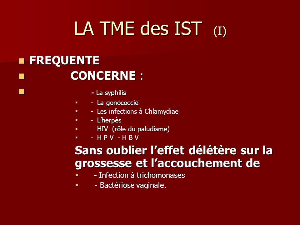 LA TME des IST (I) FREQUENTE CONCERNE : - La syphilis