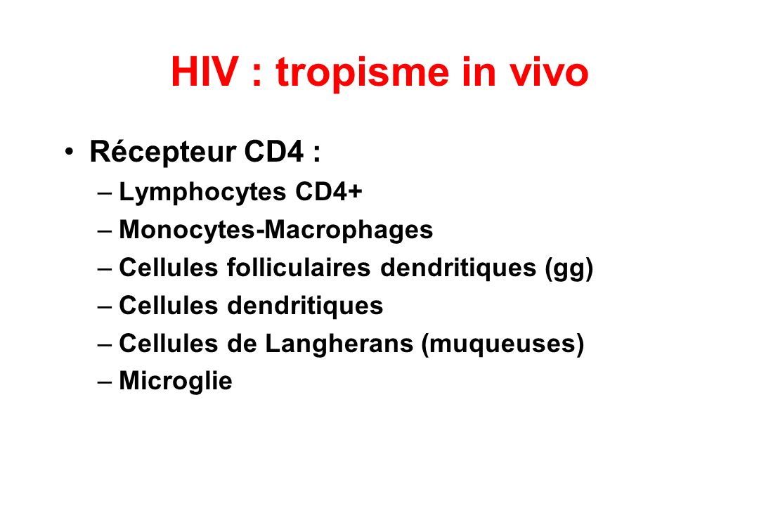 HIV : tropisme in vivo Récepteur CD4 : Lymphocytes CD4+