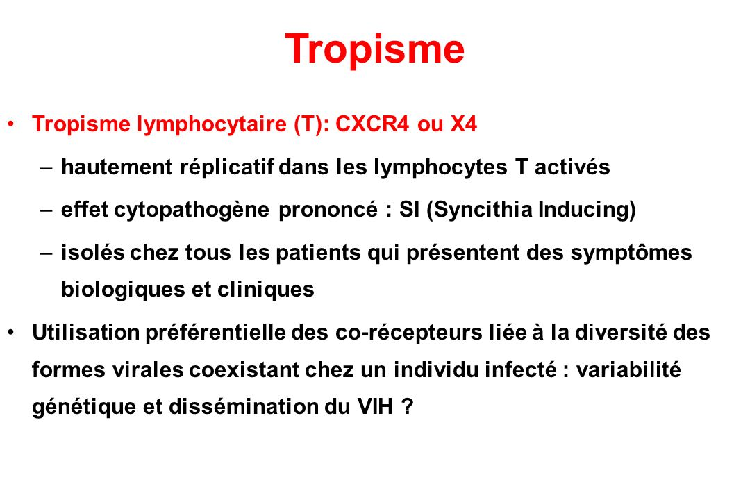 Tropisme Tropisme lymphocytaire (T): CXCR4 ou X4