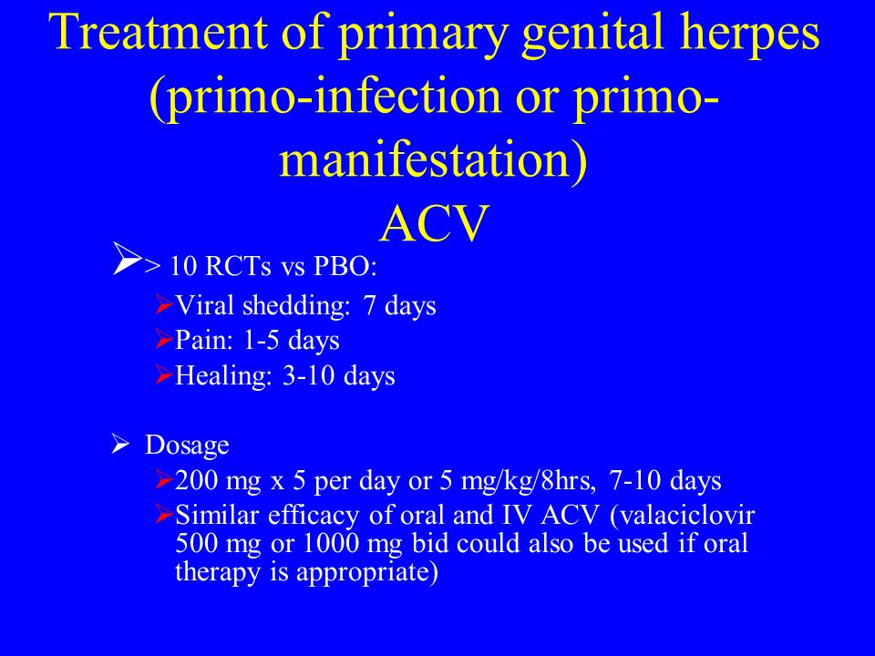 Treatment of primary genital herpes (primo-infection or primo-manifestation) ACV