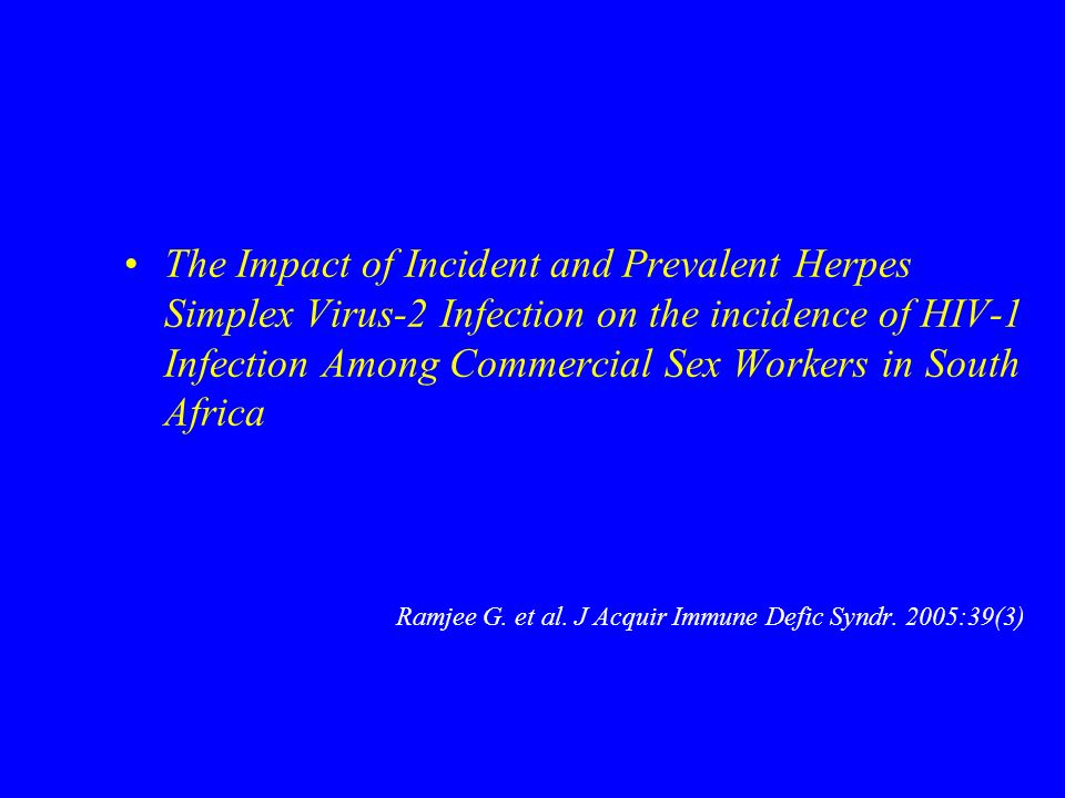 The Impact of Incident and Prevalent Herpes Simplex Virus-2 Infection on the incidence of HIV-1 Infection Among Commercial Sex Workers in South Africa