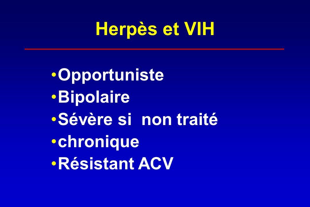 Herpès et VIH Opportuniste Bipolaire Sévère si non traité chronique