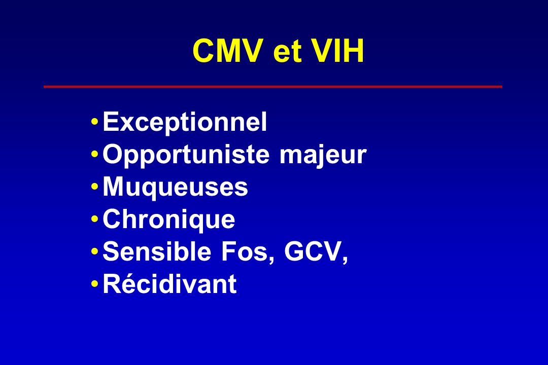 CMV et VIH Exceptionnel Opportuniste majeur Muqueuses Chronique