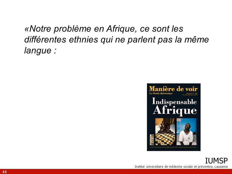«Notre problème en Afrique, ce sont les différentes ethnies qui ne parlent pas la même langue :