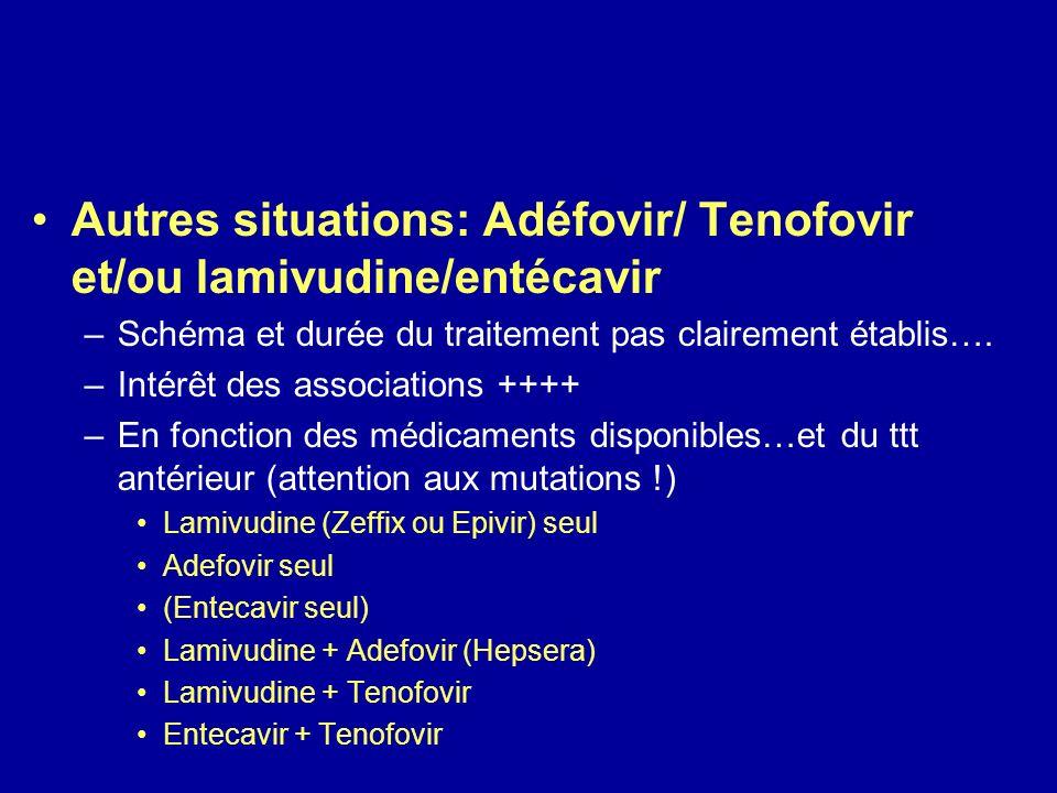 Autres situations: Adéfovir/ Tenofovir et/ou lamivudine/entécavir