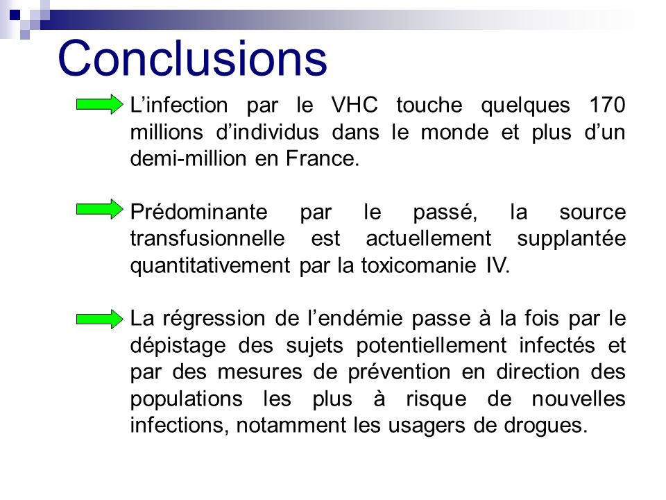 Conclusions L'infection par le VHC touche quelques 170 millions d'individus dans le monde et plus d'un demi-million en France.