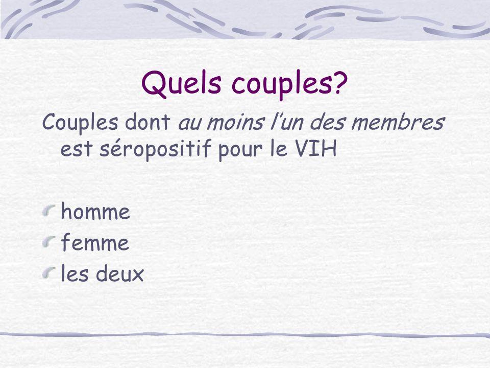 Quels couples. Couples dont au moins l'un des membres est séropositif pour le VIH.