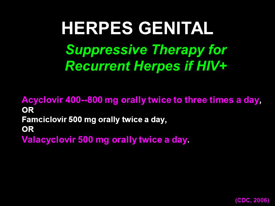 Suppressive Therapy for Recurrent Herpes if HIV+
