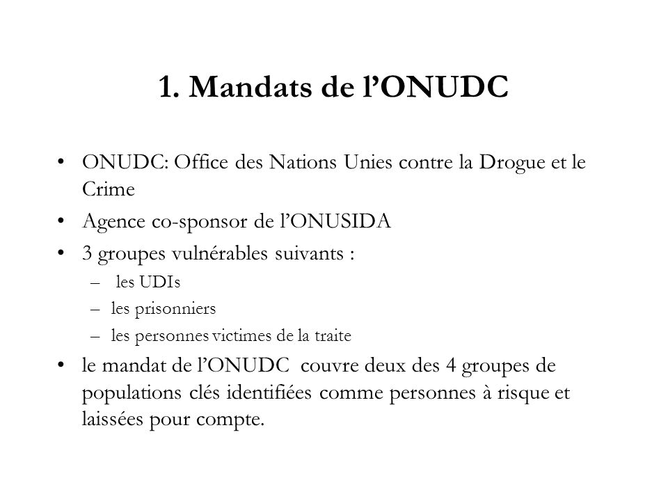 1. Mandats de l'ONUDC ONUDC: Office des Nations Unies contre la Drogue et le Crime. Agence co-sponsor de l'ONUSIDA.